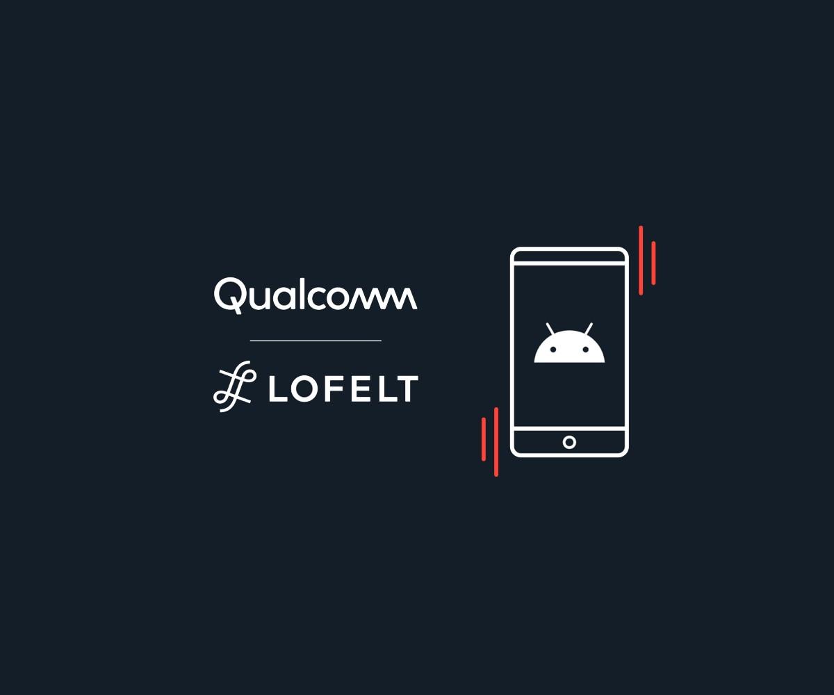 Qualcomm, retour haptique sur Android au niveau iPhone grâce à Lofelt
